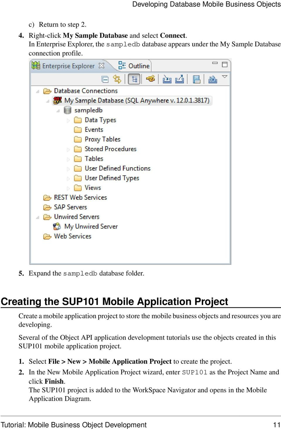Creating the SUP101 Mobile Application Project Create a mobile application project to store the mobile business objects and resources you are developing.