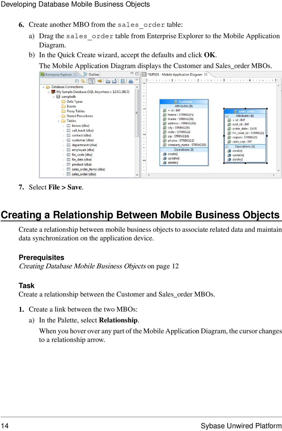 Creating a Relationship Between Mobile Business Objects Create a relationship between mobile business objects to associate related data and maintain data synchronization on the application device.