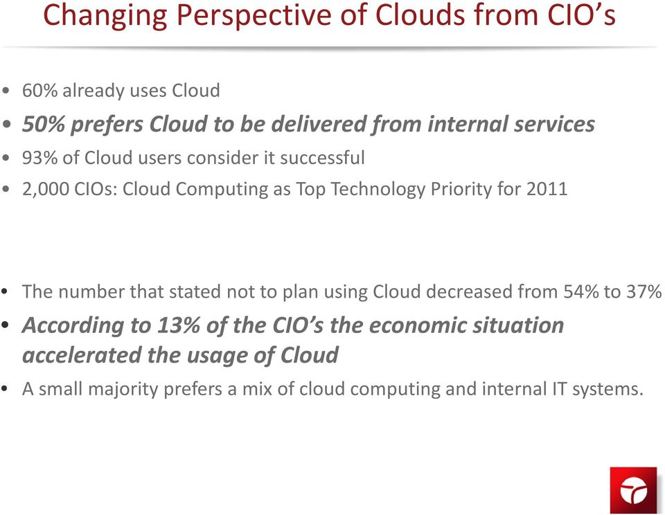 The number that stated not to plan using Cloud decreased from 54% to 37% According to 13% of the CIO s the