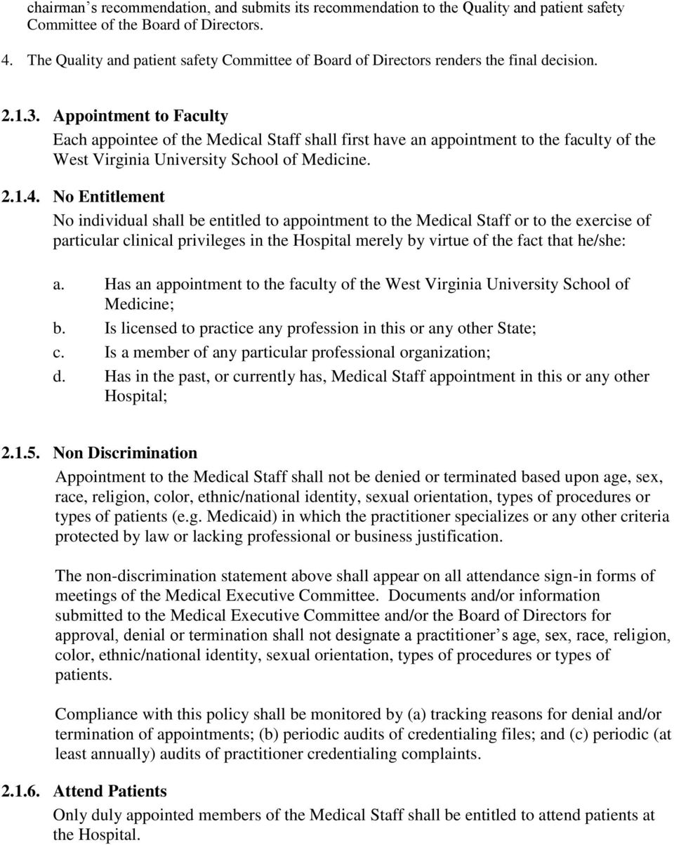 Appointment to Faculty Each appointee of the Medical Staff shall first have an appointment to the faculty of the West Virginia University School of Medicine. 2.1.4.