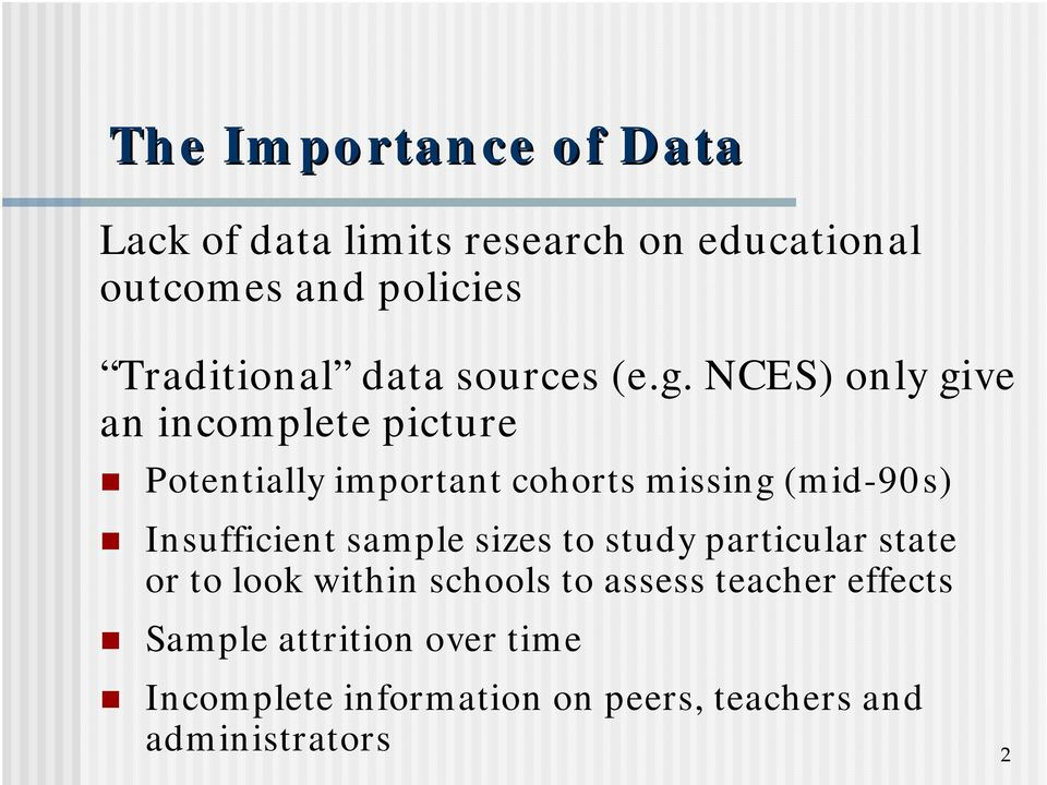 NCES) only give an incomplete picture Potentially important cohorts missing (mid-90s) Insufficient