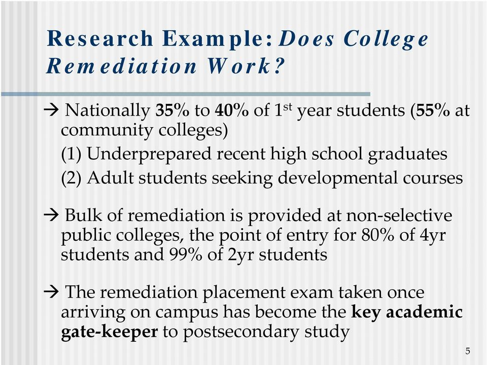 (2) Adult students seeking developmental courses Bulk of remediation is provided at non selective public colleges, the