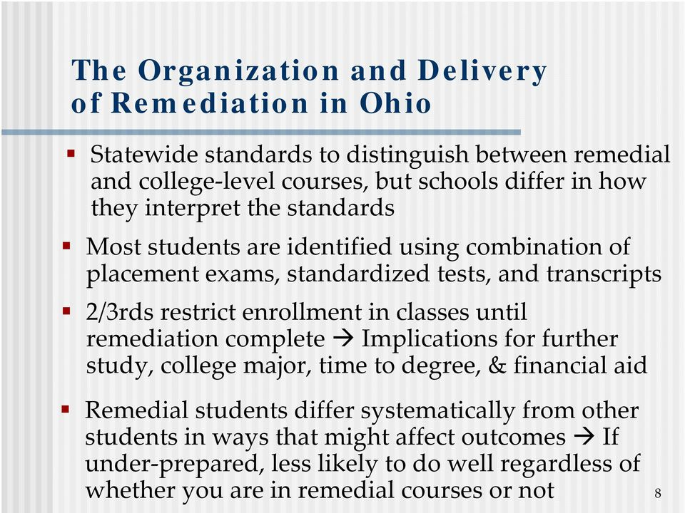 enrollment in classes until remediation complete Implications for further study, college major, time to degree, & financial aid Remedial students differ