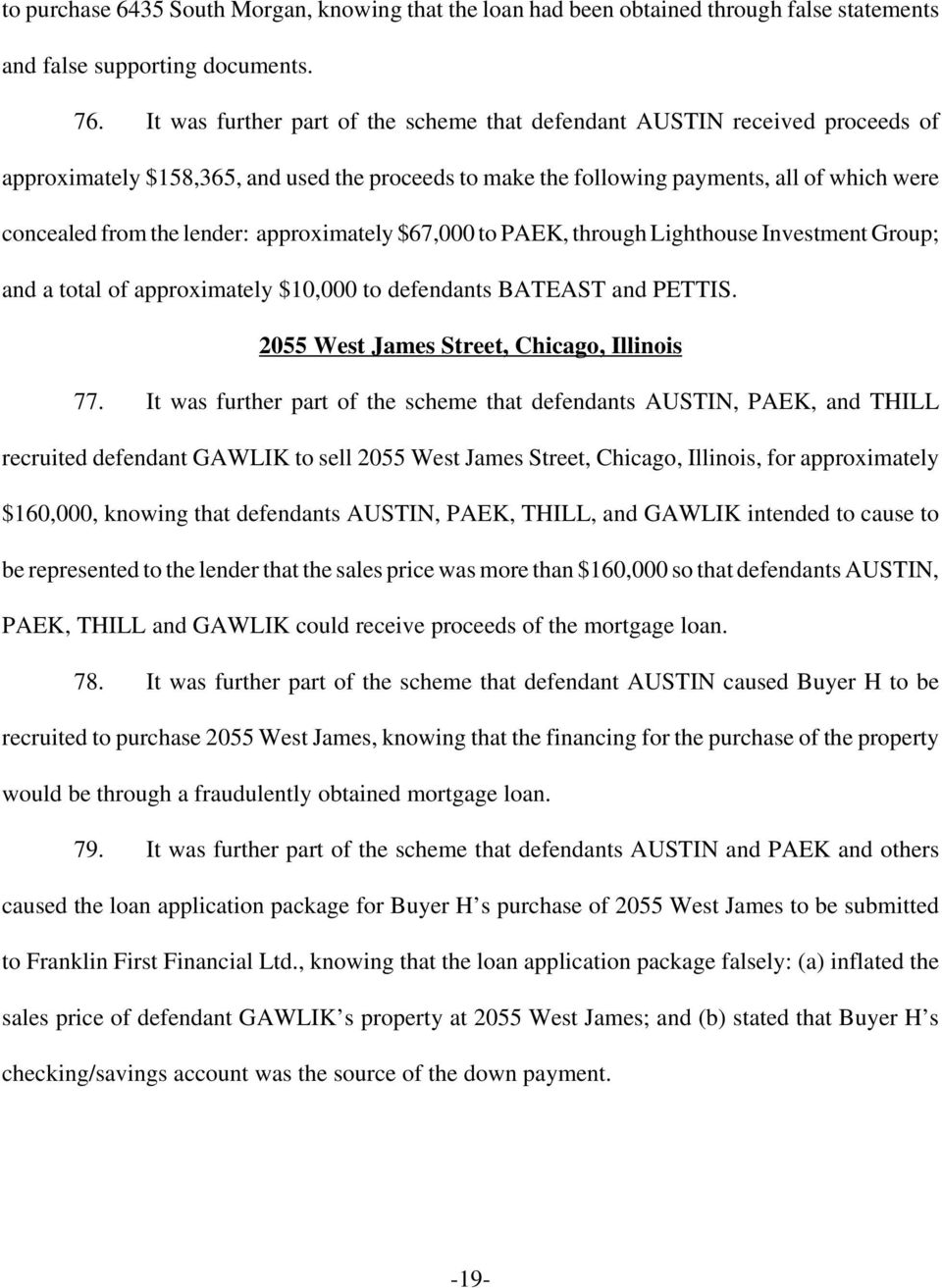 approximately $67,000 to PAEK, through Lighthouse Investment Group; and a total of approximately $10,000 to defendants BATEAST and PETTIS. 2055 West James Street, Chicago, Illinois 77.