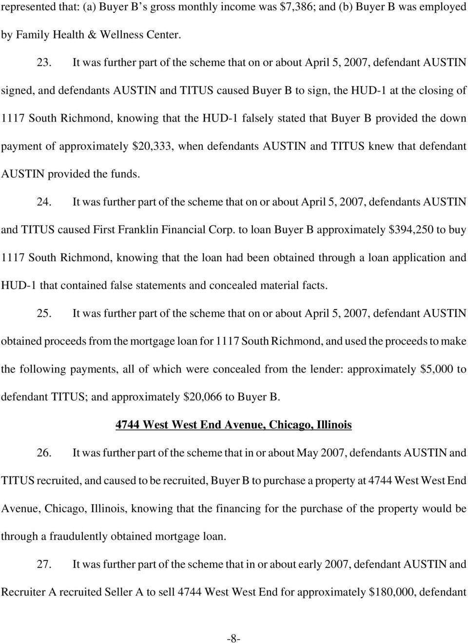 knowing that the HUD-1 falsely stated that Buyer B provided the down payment of approximately $20,333, when defendants AUSTIN and TITUS knew that defendant AUSTIN provided the funds. 24.