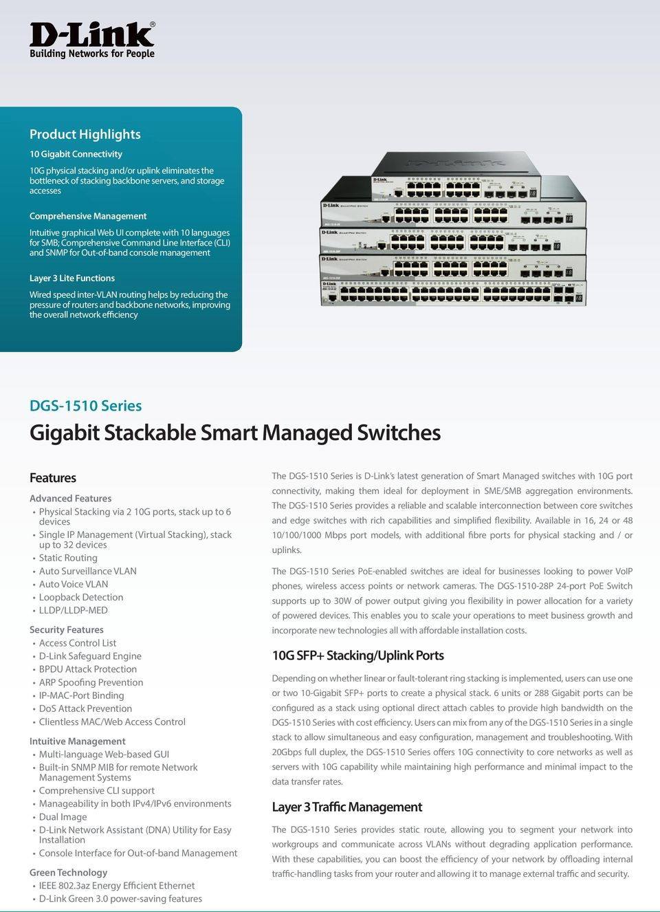 by reducing the pressure of routers and backbone networks, improving the overall network efficiency DGS-1510 Series Gigabit Stackable Smart Managed Switches Features Advanced Features Physical