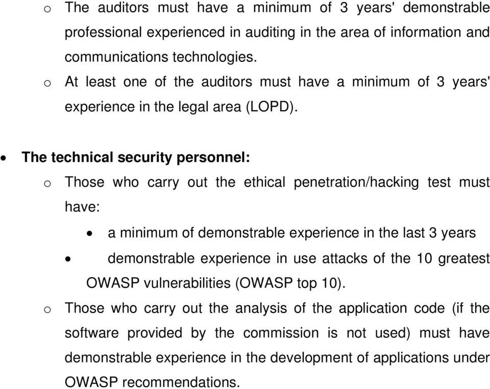 The technical security personnel: o Those who carry out the ethical penetration/hacking test must have: a minimum of demonstrable experience in the last 3 years demonstrable