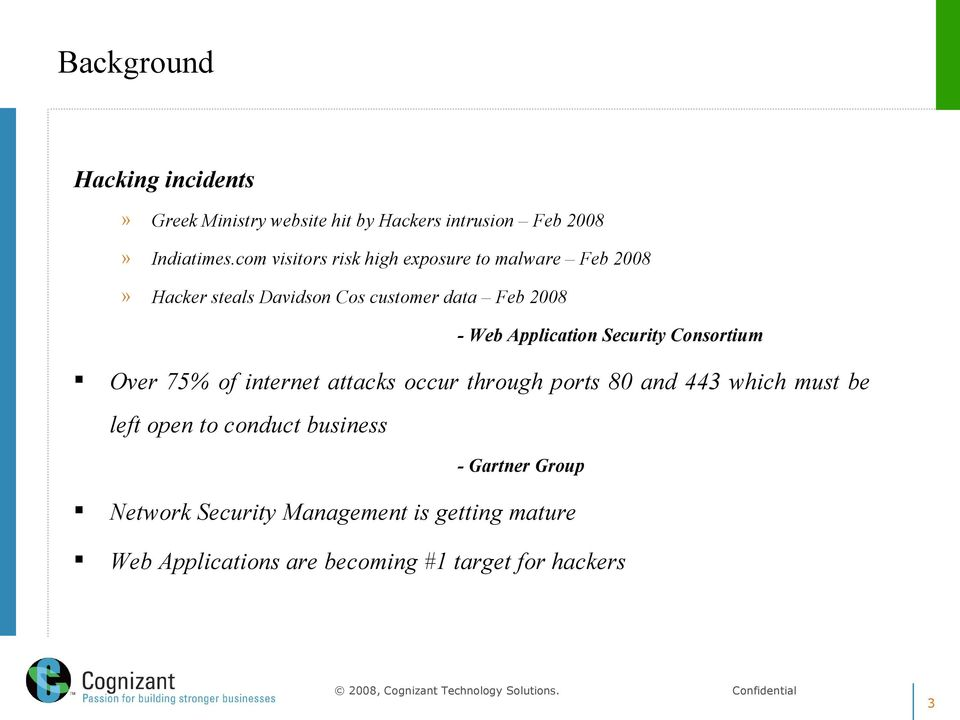Application Security Consortium Over 75% of internet attacks occur through ports 80 and 443 which must be left