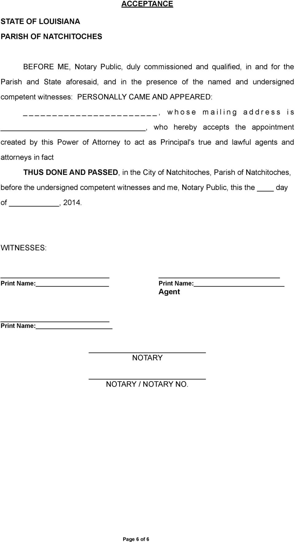 created by this Power of Attorney to act as Principal's true and lawful agents and attorneys in fact THUS DONE AND PASSED, in the City of Natchitoches, Parish of