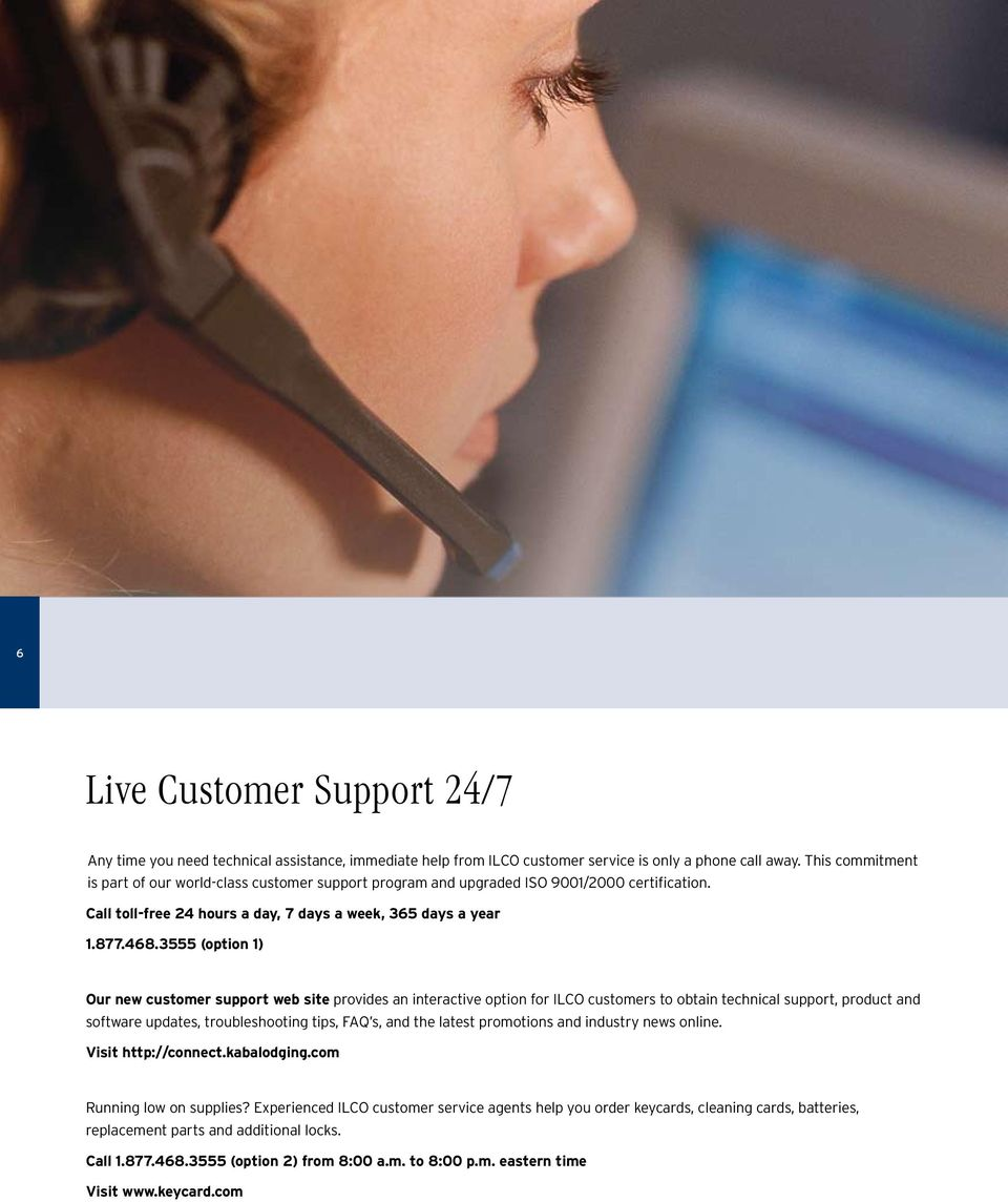3555 (option 1) Our new customer support web site provides an interactive option for ILCO customers to obtain technical support, product and software updates, troubleshooting tips, FAQ s, and the