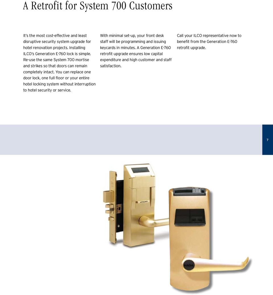 You can replace one door lock, one full floor or your entire hotel locking system without interruption to hotel security or service.