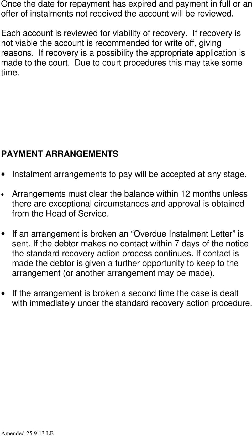 Due to court procedures this may take some time. PAYMENT ARRANGEMENTS Instalment arrangements to pay will be accepted at any stage.