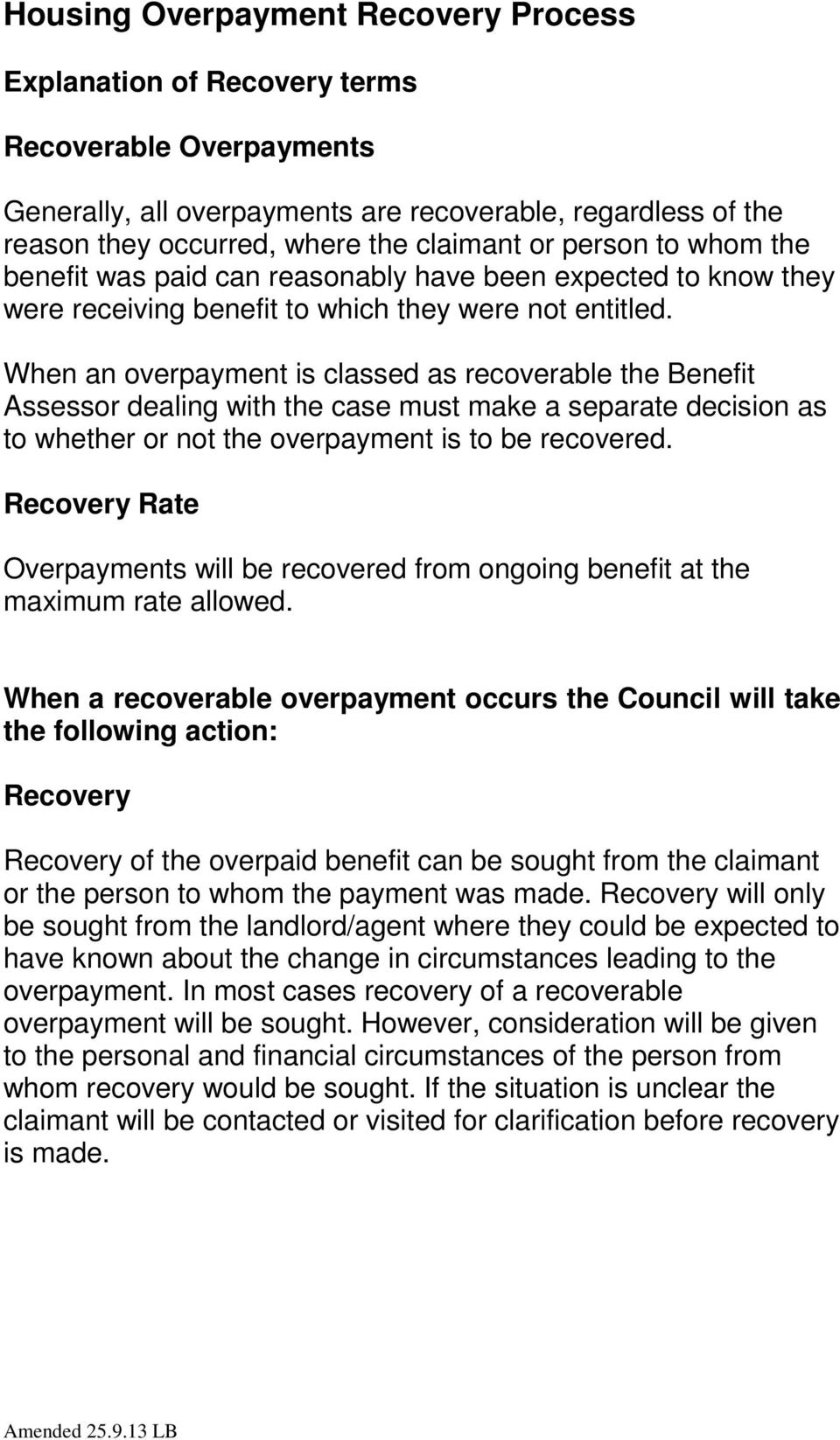 When an overpayment is classed as recoverable the Benefit Assessor dealing with the case must make a separate decision as to whether or not the overpayment is to be recovered.