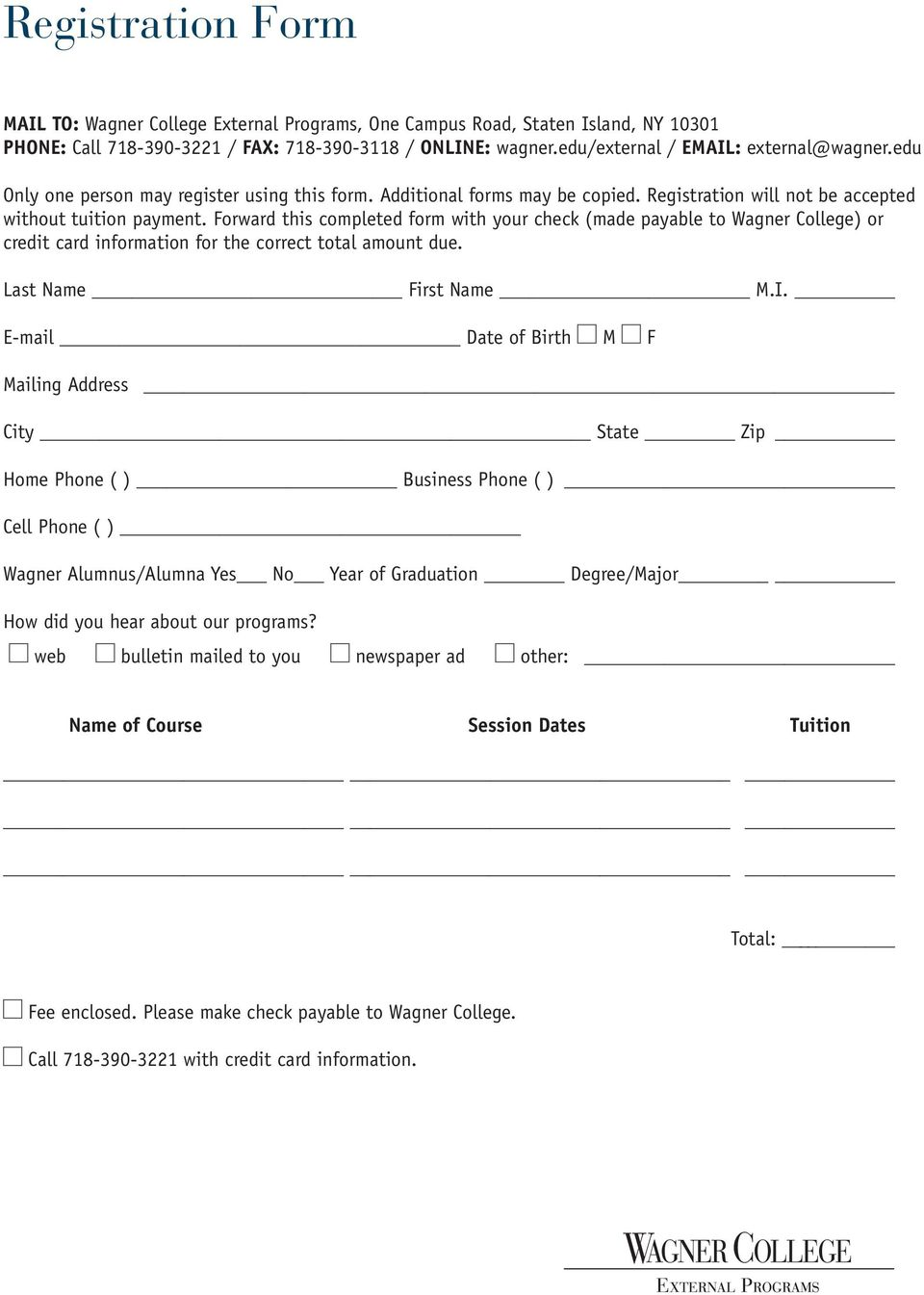 Forward this completed form with your check (made payable to Wagner College) or credit card information for the correct total amount due. Last Name First Name M.I.