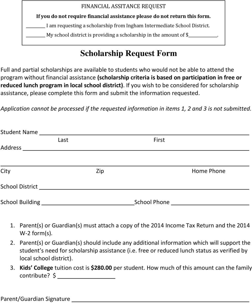 Scholarship Request Form Full and partial scholarships are available to students who would not be able to attend the program without financial assistance (scholarship criteria is based on