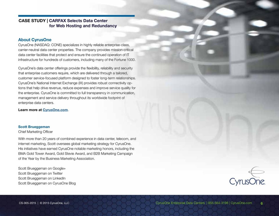 CyrusOne s data center offerings provide the flexibility, reliability and security that enterprise customers require, which are delivered through a tailored, customer service-focused platform