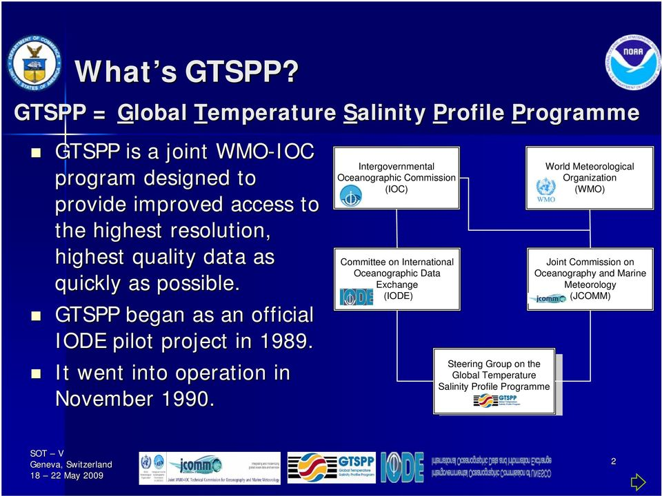 highest quality data as quickly as possible. GTSPP began as an official IODE pilot project in 1989. It went into operation in November 1990.
