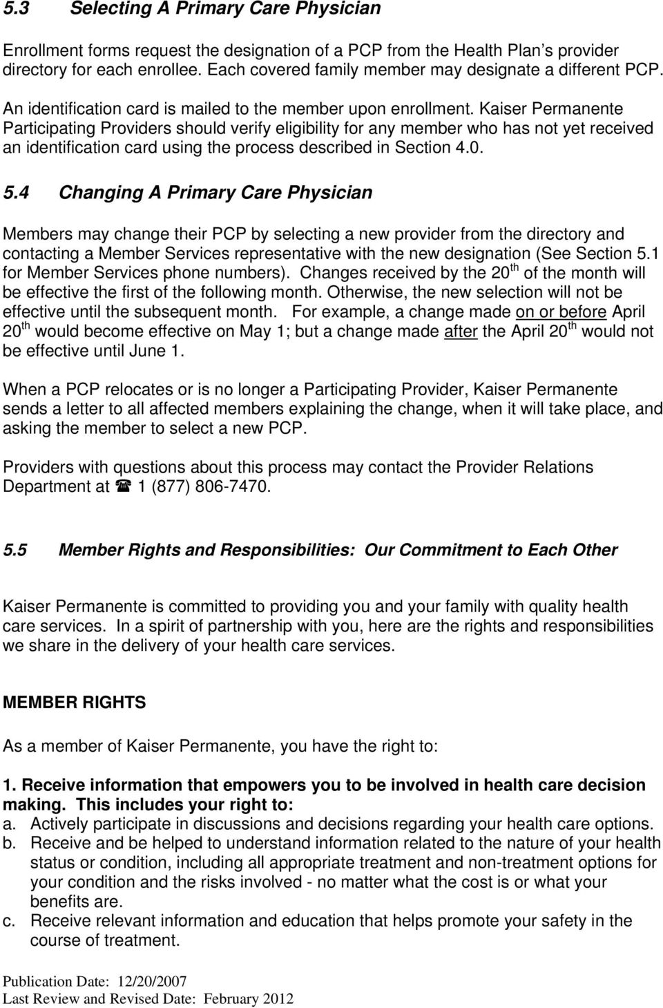 Kaiser Permanente Participating Providers should verify eligibility for any member who has not yet received an identification card using the process described in Section 4.0. 5.