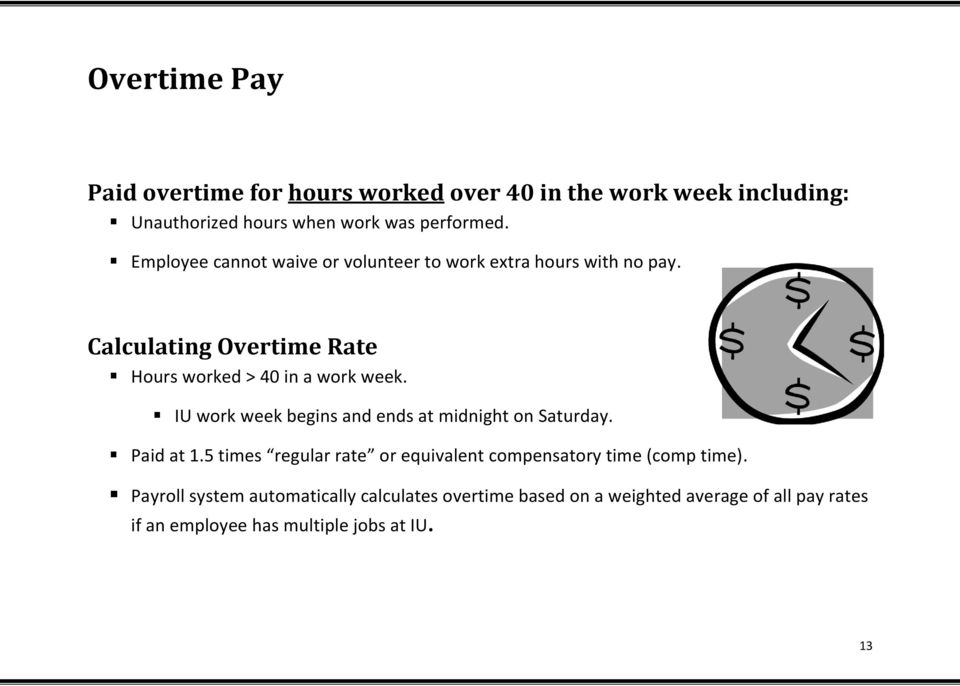IU work week begins and ends at midnight on Saturday. Paid at 1.5 times regular rate or equivalent compensatory time (comp time).