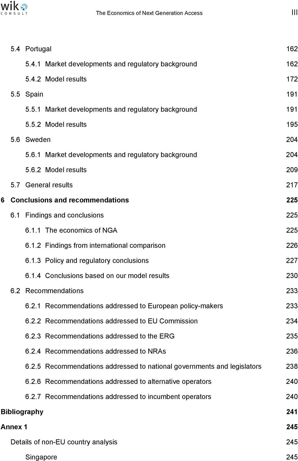 1 Findings and conclusions 225 6.1.1 The economics of NGA 225 6.1.2 Findings from international comparison 226 6.1.3 Policy and regulatory conclusions 227 6.1.4 Conclusions based on our model results 230 6.