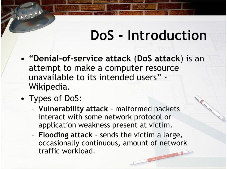 Types of DoS: Vulnerability attack - malformed packets interact with some network protocol or