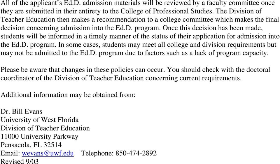 Once this decision has been made, students will be informed in a timely manner of the status of their application for admission into the Ed.D. program.
