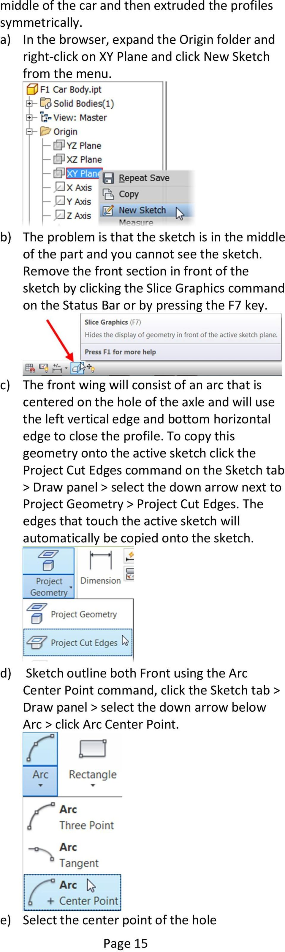 Remove the front section in front of the sketch by clicking the Slice Graphics command on the Status Bar or by pressing the F7 key.