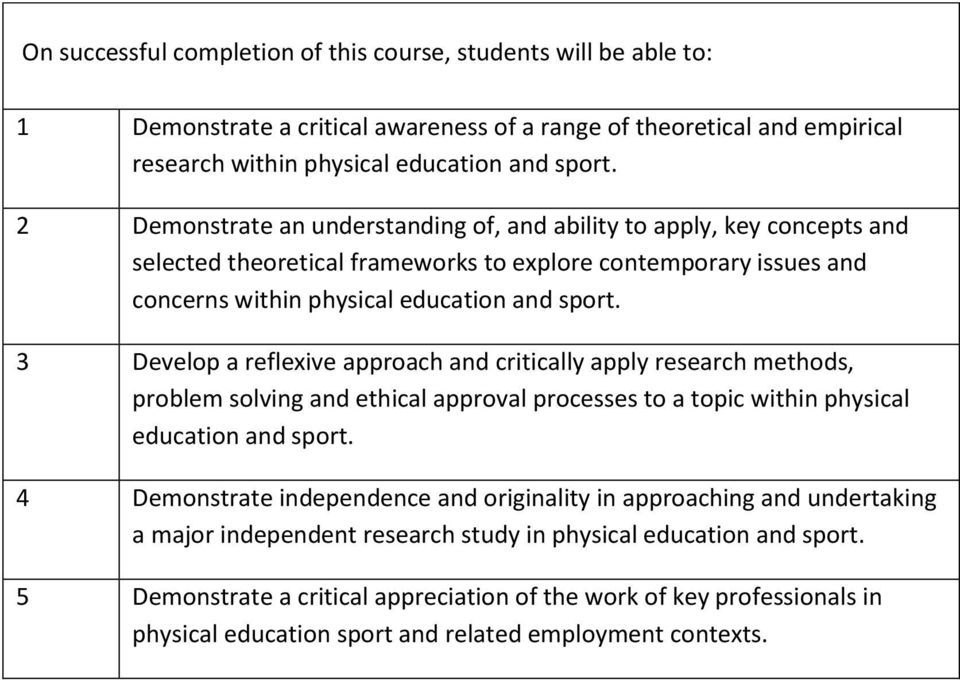 3 Develop a reflexive approach and critically apply research methods, problem solving and ethical approval processes to a topic within physical education and sport.