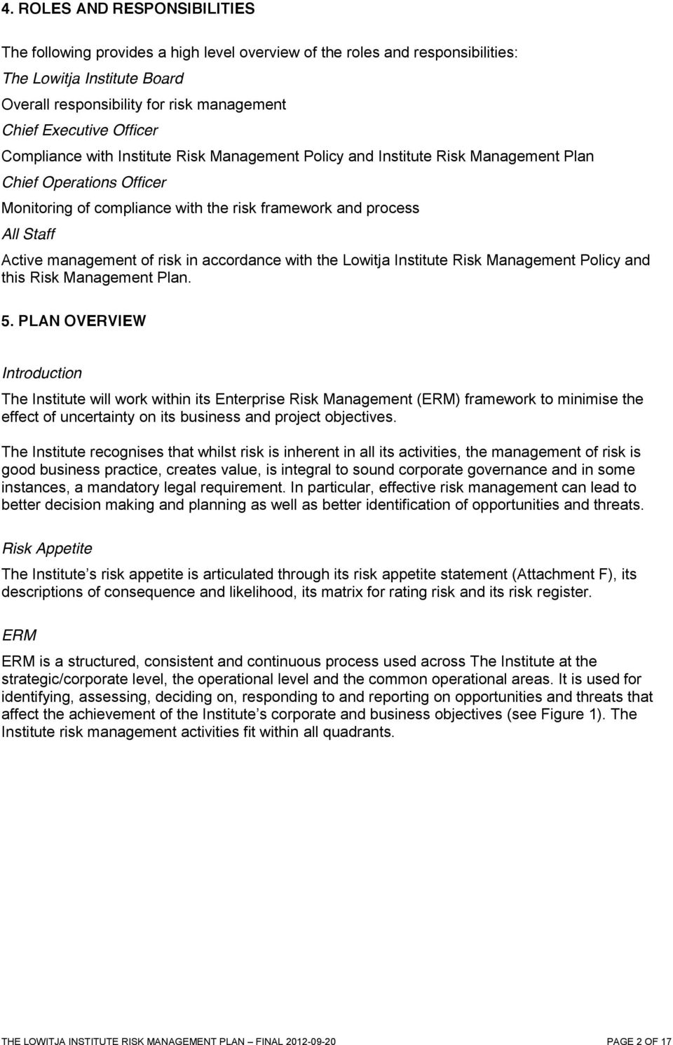 management of risk in accordance with the Lowitja Institute Risk Management Policy and this Risk Management Plan. 5.