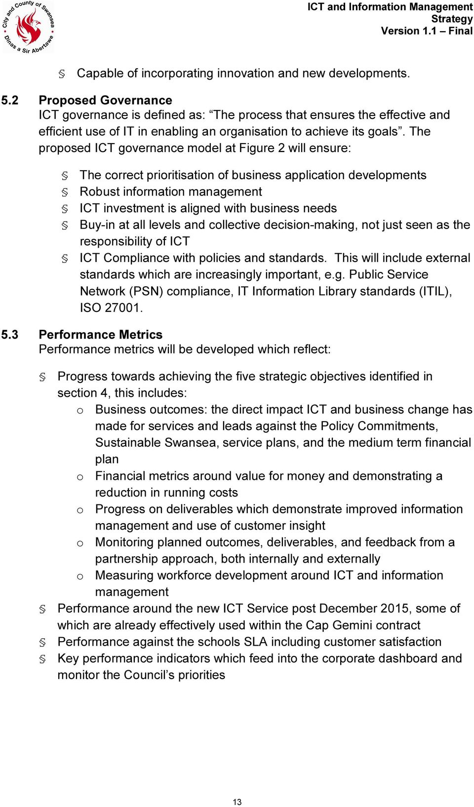 The proposed ICT governance model at Figure 2 will ensure: The correct prioritisation of business application developments Robust information management ICT investment is aligned with business needs