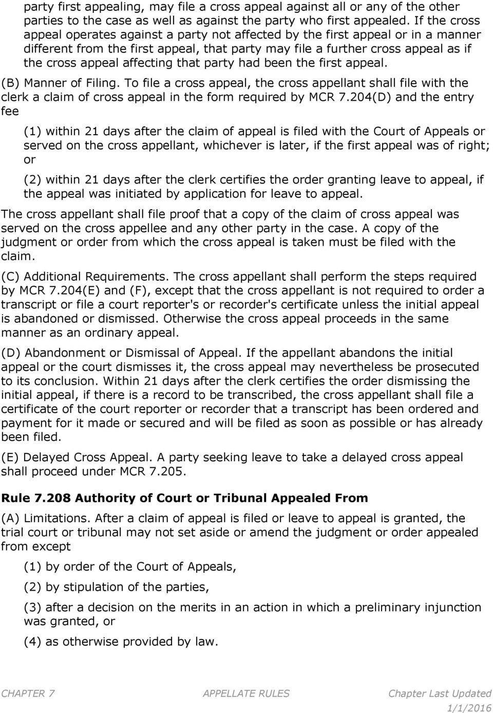 affecting that party had been the first appeal. (B) Manner of Filing. To file a cross appeal, the cross appellant shall file with the clerk a claim of cross appeal in the form required by MCR 7.