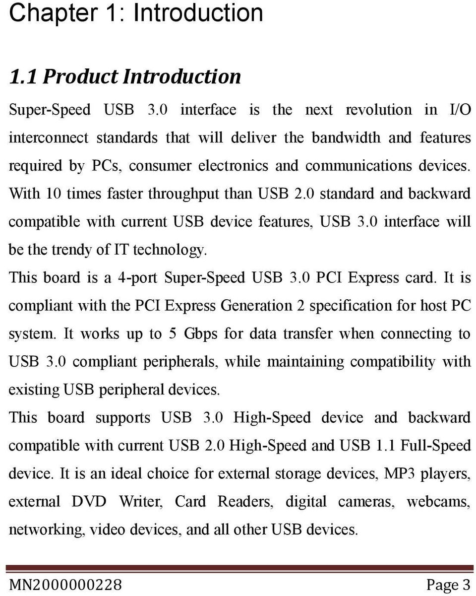 With 10 times faster throughput than USB 2.0 standard and backward compatible with current USB device features, USB 3.0 interface will be the trendy of IT technology.
