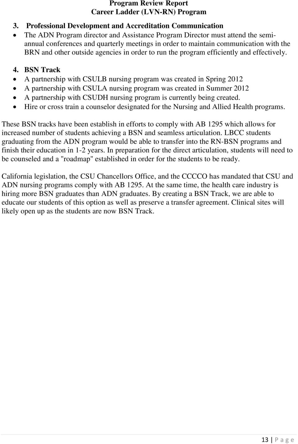 BSN Track A partnership with CSULB nursing program was created in Spring 2012 A partnership with CSULA nursing program was created in Summer 2012 A partnership with CSUDH nursing program is currently