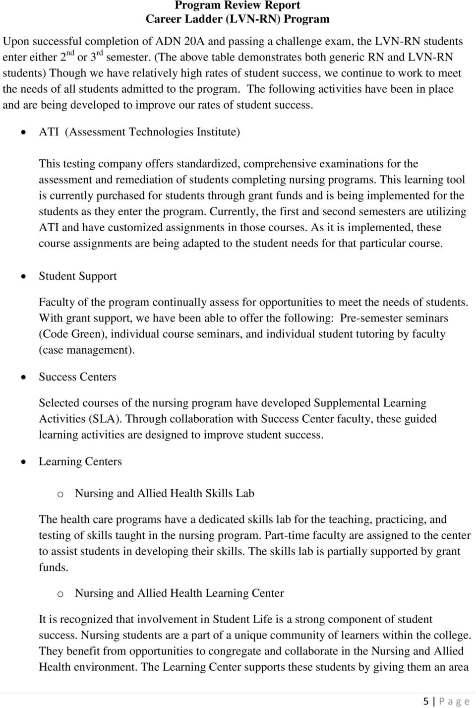 program. The following activities have been in place and are being developed to improve our rates of student success.