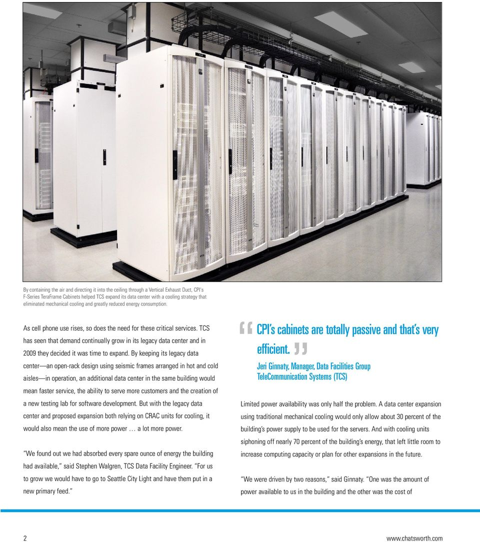 TCS has seen that demand continually grow in its legacy data center and in 2009 they decided it was time to expand.