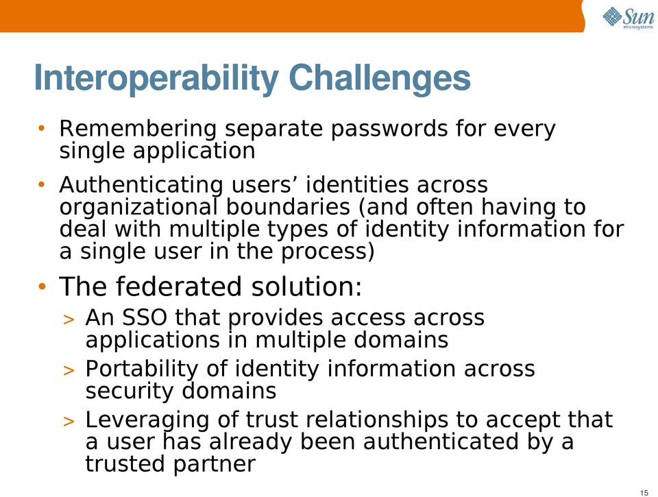 The federated solution: > An SSO that provides access across applications in multiple domains > Portability of identity information