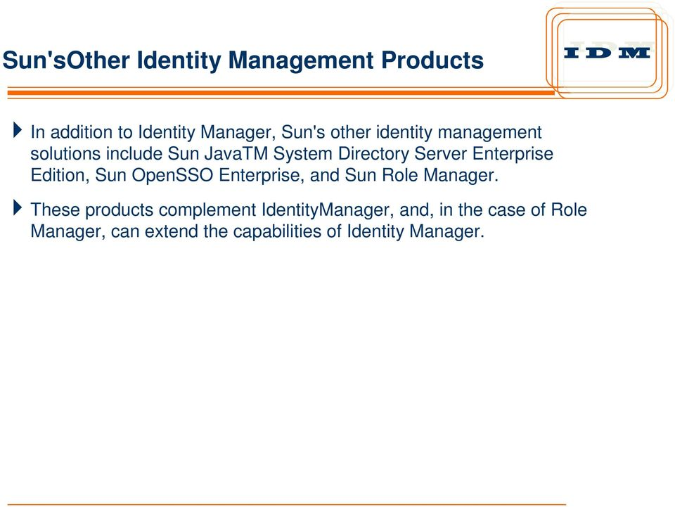 Edition, Sun OpenSSO Enterprise, and Sun Role Manager.