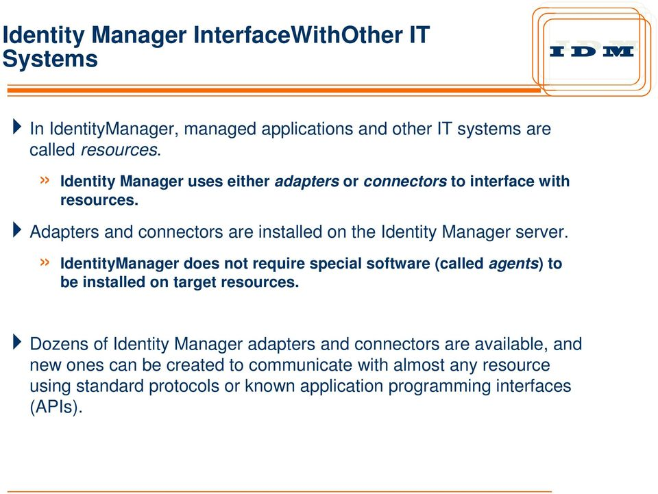 Adapters and connectors are installed on the Identity Manager server.