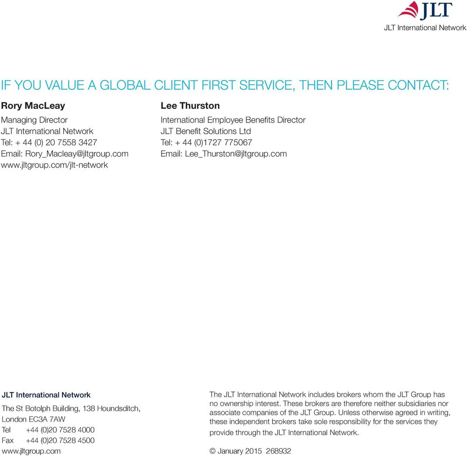 com Email: Lee_Thurston@jltgroup.com www.jltgroup.com/jlt-network JLT International Network The St Botolph Building, 138 Houndsditch, London EC3A 7AW Tel +44 (0)20 7528 4000 Fax +44 (0)20 7528 4500 www.