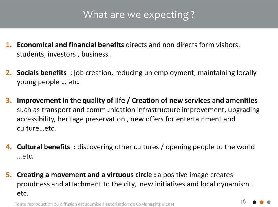 Socials benefits : job creation, reducing un employment, maintaining locally young people etc. 3.