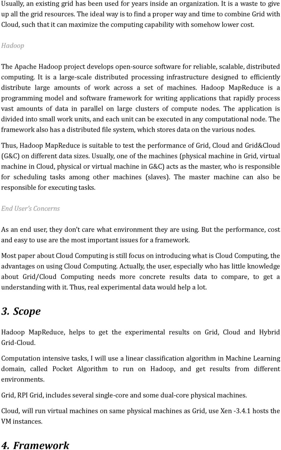 Hadoop The Apache Hadoop project develops open source software for reliable, scalable, distributed computing.