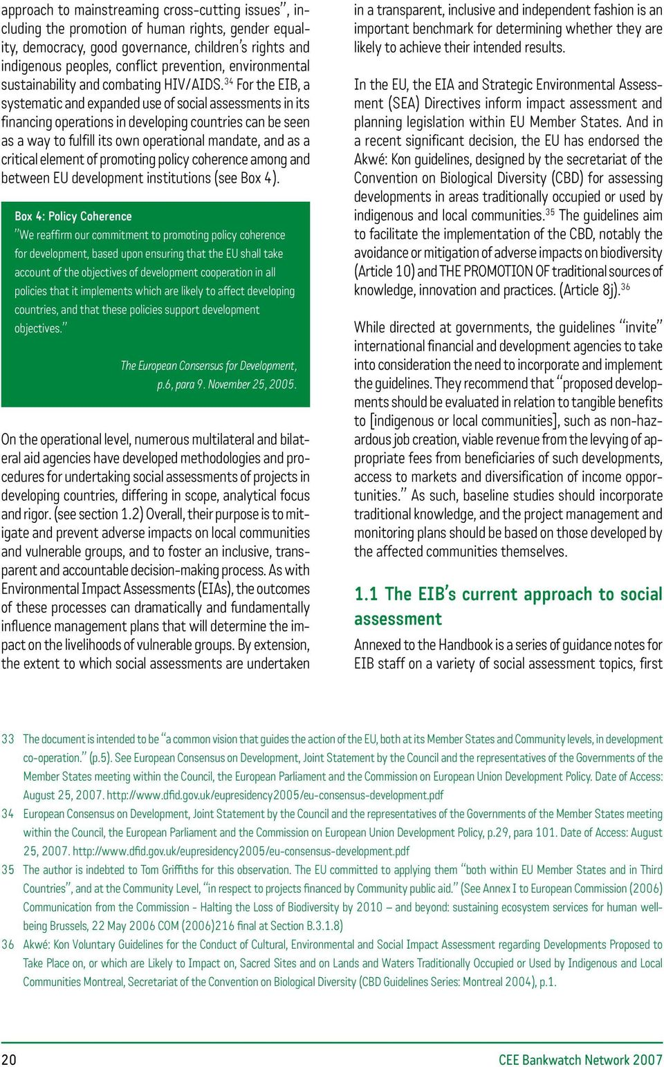 34 For the EIB, a systematic and expanded use of social assessments in its financing operations in developing countries can be seen as a way to fulfill its own operational mandate, and as a critical