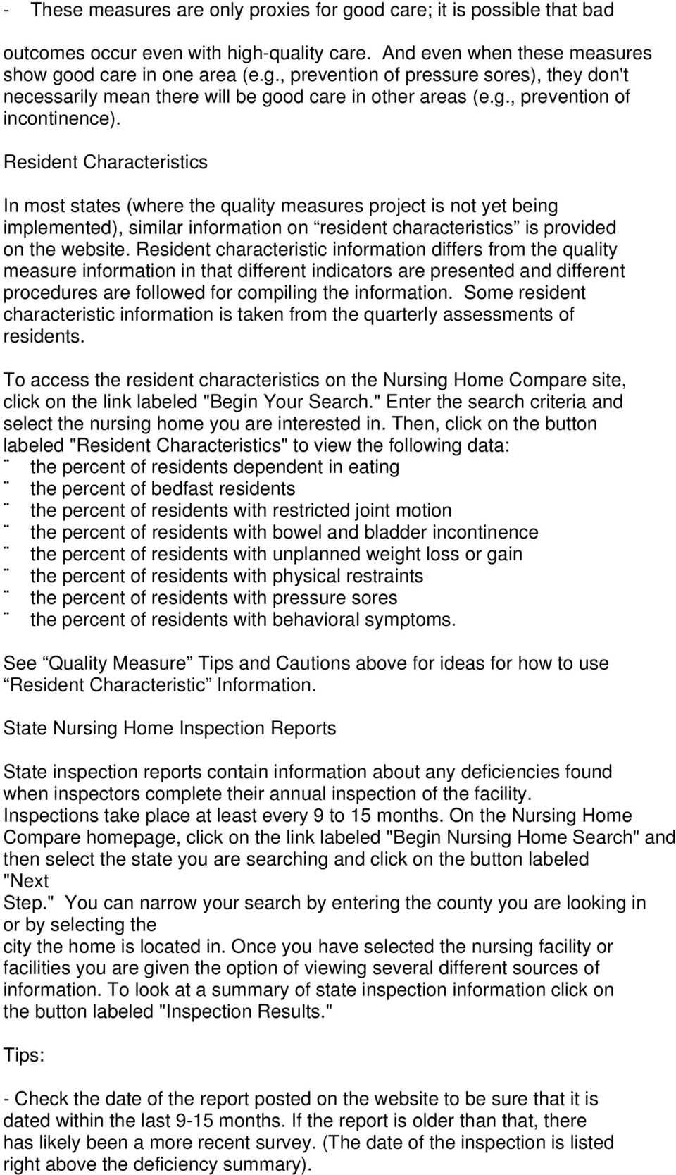 Resident Characteristics In most states (where the quality measures project is not yet being implemented), similar information on resident characteristics is provided on the website.