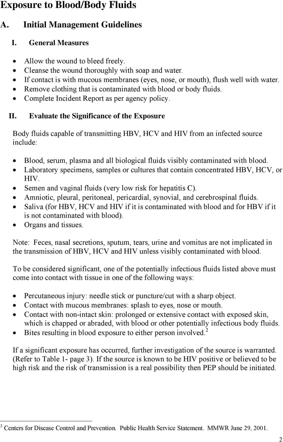 Evaluate the Significance of the Exposure Body fluids capable of transmitting HBV, HCV and HIV from an infected source include: Blood, serum, plasma and all biological fluids visibly contaminated