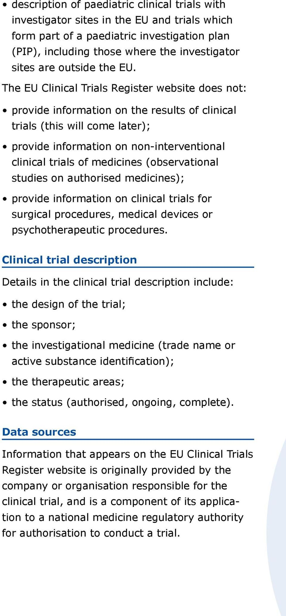 The EU Clinical Trials Register website does not: provide information on the results of clinical trials (this will come later); provide information on non-interventional clinical trials of medicines