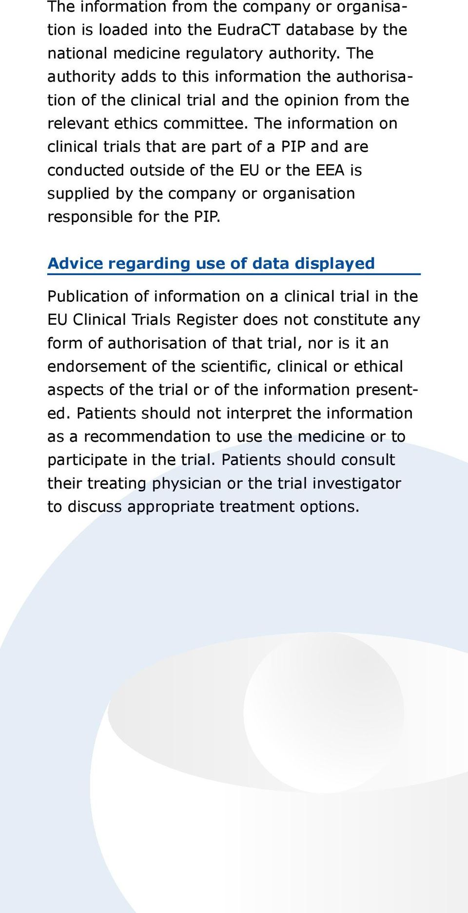 The information on clinical trials that are part of a PIP and are conducted outside of the EU or the EEA is supplied by the company or organisation responsible for the PIP.