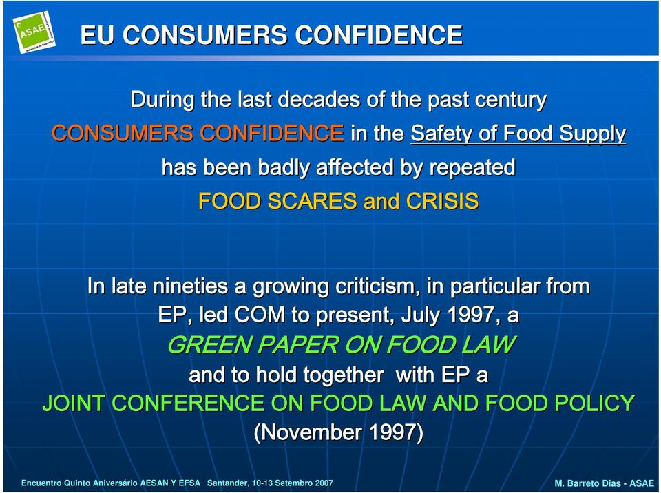 criticism, in particular from EP, led COM to present, July 1997, a GREEN PAPER ON FOOD LAW and to hold