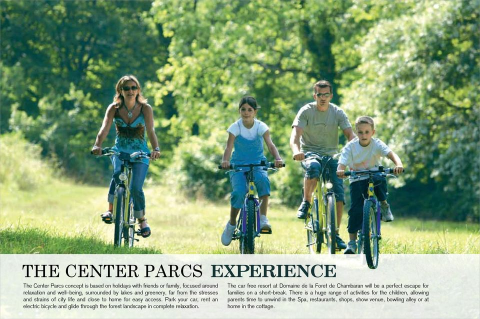Park your car, rent an electric bicycle and glide through the forest landscape in complete relaxation.