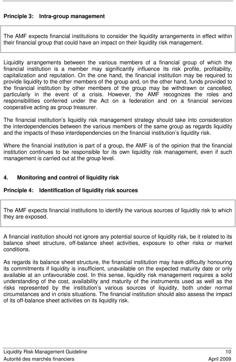 Liquidity arrangements between the various members of a financial group of which the financial institution is a member may significantly influence its risk profile, profitability, capitalization and