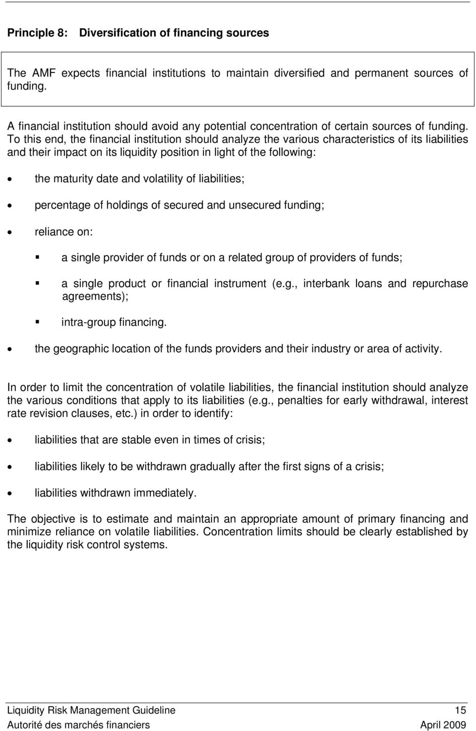 To this end, the financial institution should analyze the various characteristics of its liabilities and their impact on its liquidity position in light of the following: the maturity date and